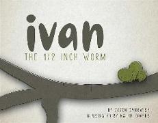 Cover-Bild zu Gangwish, Jason: Ivan the 1/2 Inch Worm, Volume 1