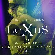 Cover-Bild zu LeXuS : Axis, der Arbeiter - Eine erotische Dystopie (Audio Download)