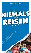 Cover-Bild zu Was Sie dachten, NIEMALS über das REISEN wissen zu wollen (eBook)