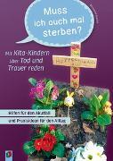 Cover-Bild zu Muss ich auch mal sterben? - Mit Kita-Kindern über Tod und Trauer reden von Kowolik, Bernadette