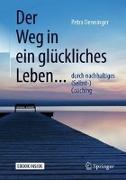 Cover-Bild zu Der Weg in ein glückliches Leben von Denninger, Petra