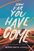 Cover-Bild zu Nichols, Morgan Harper: How Far You Have Come