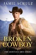 Cover-Bild zu Schulz, Jamie: Broken Cowboy (The Montana Men Series, #1) (eBook)