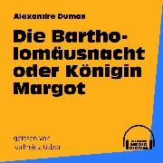 Cover-Bild zu Die Bartholomäusnacht oder Königin Margot (Audio Download)