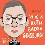 Cover-Bild zu Kaiser, Lisbeth: Who Was Ruth Bader Ginsburg?: A Who Was? Board Book