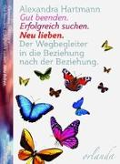 Cover-Bild zu Hartmann, Alexandra: Gut beenden, erfolgreich suchen, neu lieben