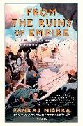 Cover-Bild zu Mishra, Pankaj: From the Ruins of Empire: The Revolt Against the West and the Remaking of Asia