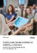 Cover-Bild zu Bastian, Tim: Digitale Medien im Unterricht sinnvoll einsetzen. Aspekte der Digitalisierung in der schulischen Bildung (eBook)