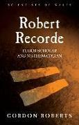 Cover-Bild zu Roberts, Gordon: Robert Recorde: Tudor Scholar and Mathematician