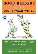 Cover-Bild zu White, Lisa A. (Hrsg.): Good Birders Still Don't Wear White