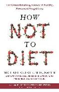 Cover-Bild zu Greger, Michael: How Not to Diet: The Groundbreaking Science of Healthy, Permanent Weight Loss