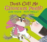 Cover-Bild zu Taylor, Sean: Don't Call Me Choochie Pooh!