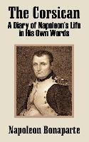 Cover-Bild zu Bonaparte, Napoleon: The Corsican: A Diary of Napoleon's Life in His Own Words