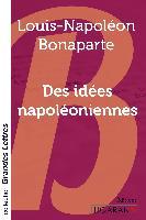 Cover-Bild zu Bonaparte, Louis-Napoléon: Des idées napoléoniennes (grands caractères)