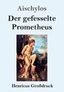 Cover-Bild zu Aischylos: Der gefesselte Prometheus (Großdruck)