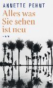 Cover-Bild zu Pehnt, Annette: Alles was Sie sehen ist neu