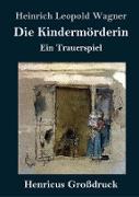Cover-Bild zu Wagner, Heinrich Leopold: Die Kindermörderin (Großdruck)