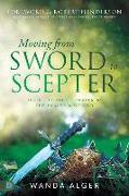 Cover-Bild zu Alger, Wanda: Moving from Sword to Scepter: Rule Through Prayer as the Ekklesia of God