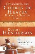 Cover-Bild zu Henderson, Robert: Petitioning the Courts of Heaven During Times of Crisis: Prayers That Get Help in Times of Trouble