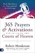 Cover-Bild zu Henderson, Robert: 365 Prayers and Activations for Entering the Courts of Heaven: Daily Revelation for Supernatural Breakthrough
