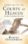 Cover-Bild zu Henderson, Robert: Operating in the Courts of Heaven (Revised and Expanded): Granting God the Legal Rights to Fulfill His Passion and Answer Our Prayers