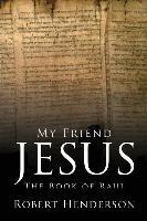 Cover-Bild zu Henderson, Robert: My Friend Jesus: The Book of Raul