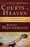 Cover-Bild zu Henderson, Robert: Unlocking Destinies from the Courts of Heaven: Dissolving Curses That Delay and Deny Our Futures