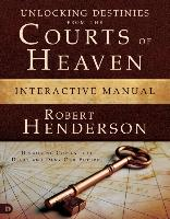 Cover-Bild zu Henderson, Robert: Unlocking Destinies from the Courts of Heaven Interactive Manual: Dissolving Curses That Delay and Deny Our Futures