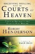 Cover-Bild zu Henderson, Robert: Receiving Healing from the Courts of Heaven: Removing Hindrances that Delay or Deny Healing