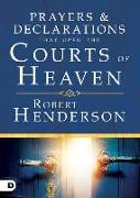 Cover-Bild zu Henderson, Robert: Prayers and Declarations That Open the Courts of Heaven