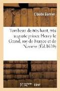 Cover-Bild zu Garnier-C: Tombeau de Très Haut, Très Auguste Et Très Invincible Prince Henry Le Grand, Roy de France