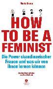 Cover-Bild zu Breen, Marta: How To Be A Feminist - Die Power skandinavischer Frauen und was wir von ihnen lernen können