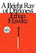 Cover-Bild zu Hawke, Ethan: A Bright Ray of Darkness