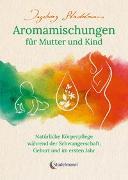Cover-Bild zu Stadelmann, Ingeborg: Aromamischungen für Mutter und Kind
