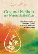 Cover-Bild zu Stadelmann, Ingeborg: Gesund bleiben mit Pflanzenheilkräften