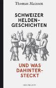 Cover-Bild zu Maissen, Thomas: Schweizer Heldengeschichten - und was dahintersteckt