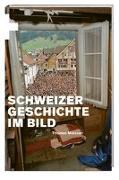 Cover-Bild zu Maissen, Thomas: Schweizer Geschichte im Bild