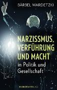 Cover-Bild zu Wardetzki, Bärbel: Narzissmus, Verführung und Macht in Politik und Gesellschaft
