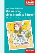 Cover-Bild zu Michalik, Kerstin: Praxis Pädagogik / Wie wäre es, einen Frosch zu küssen?
