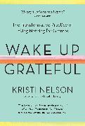 Cover-Bild zu Nelson, Kristi: Wake Up Grateful