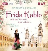 Cover-Bild zu Frida Kahlo und die Farben des Lebens von Bernard, Caroline