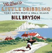 Cover-Bild zu The Road to Little Dribbling von Bryson, Bill