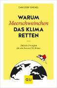 Cover-Bild zu Warum Meerschweinchen das Klima retten von Drexel, Christof