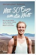 Cover-Bild zu Mit 50 Euro um die Welt von Schacht, Christopher