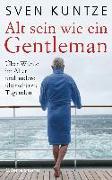 Cover-Bild zu Alt sein wie ein Gentleman von Kuntze, Sven
