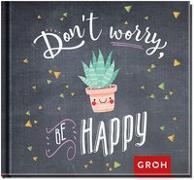 Cover-Bild zu Don't worry. Be happy! von Groh Redaktionsteam (Hrsg.)
