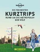Cover-Bild zu Die 900 besten Kurztrips rund um die Metropolen der Welt von Adam, Stefanie (Übers.)