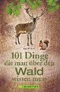 Cover-Bild zu 101 Dinge, die man über den Wald wissen muss von Nützel, Rudolf Dr.