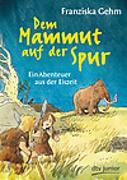 Cover-Bild zu Dem Mammut auf der Spur von Gehm, Franziska