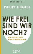 Cover-Bild zu Tingler, Philipp: Wie frei sind wir noch? (eBook)